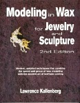 Modeling In Wax for Jewelry and Sculpture
